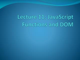 Lecture  1 1:  JavaScript Functions and DOM