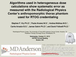 Stephen F. Kry Ph.D. 1 , Paola Alvarez M.S. 1 , Andrea Molineu M.S. 1 ,