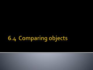 6.4  Comparing objects