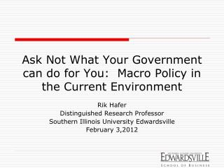 Ask Not What Your Government can do for You:  Macro Policy in the Current Environment
