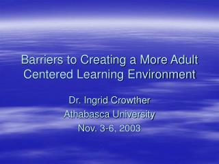 Barriers to Creating a More Adult Centered Learning Environment