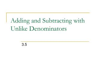 Adding and Subtracting with            Unlike Denominators