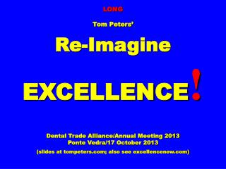 LONG Tom Peters' Re-Imagine EXCELLENCE ! Dental Trade Alliance/ Annual Meeting 2013
