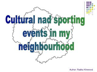 Cultural nad sporting  events in my neighbourhood
