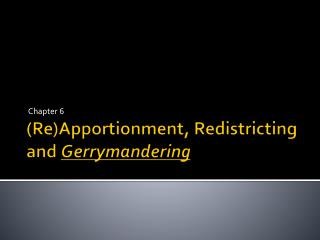 ReApportionment, Redistricting and Gerrymandering