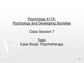 Psychology 417A:  Psychology and Developing Societies Class Session 7 Topic