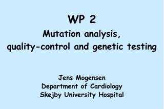 WP 2 Mutation analysis,  quality-control and genetic testing