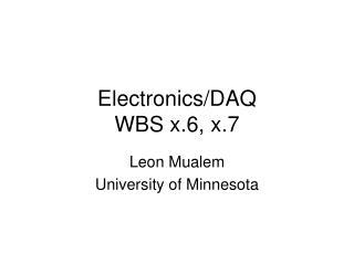 Electronics/DAQ WBS x.6, x.7