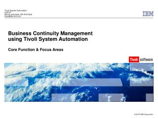Business Continuity Management  using Tivoli System Automation Core Function & Focus Areas