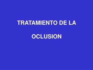 TRATAMIENTO DE LA OCLUSION