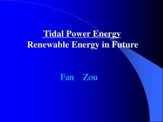 Tidal Power Energy  Renewable Energy in Future                           Fan    Zou