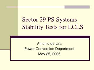 Sector 29 PS Systems Stability Tests for LCLS