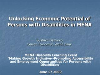 Unlocking Economic Potential of  Persons with Disabilities in MENA    Gustavo Demarco Senior Economist, World Bank