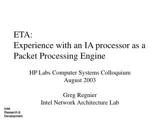 ETA: Experience with an IA processor as a Packet Processing Engine
