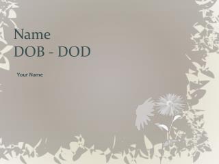Name DOB - DOD
