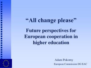 """All change please"" Future perspectives for European cooperation in higher education"