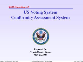 US  Voting System Conformity Assessment System Prepared for Travis County Texas May 27, 2009