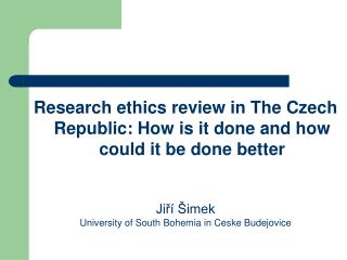 Research ethics review in The Czech Republic: How is it done and how could it be done better
