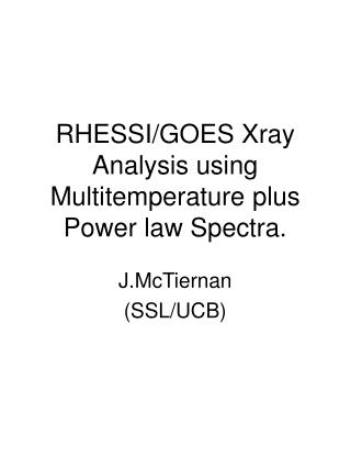 RHESSI/GOES Xray Analysis using Multitemperature plus Power law Spectra.