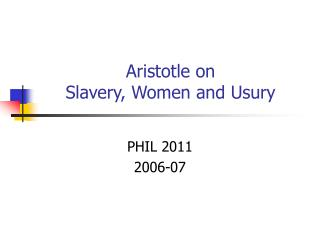 Aristotle on  Slavery, Women and Usury