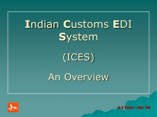 I ndian  C ustoms  E DI  S ystem (ICES) An Overview