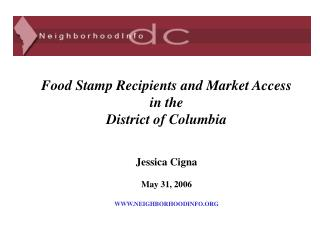 Food Stamp Recipients and Market Access  in the District of Columbia Jessica Cigna May 31, 2006