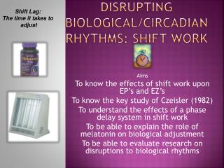 Disrupting Biological/ circADIAN  Rhythms: Shift Work
