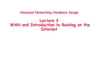 Advanced Networking Hardware Design Lecture 2   WAN and Introduction to Routing on the Internet
