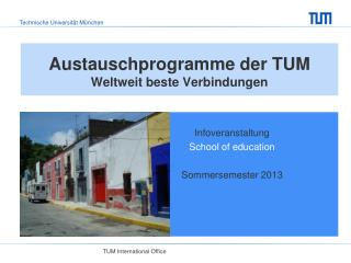 Austauschprogramme der TUM  Weltweit beste Verbindungen
