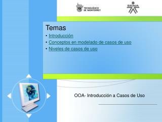 Temas Introducción Conceptos en modelado de casos de uso Niveles de casos de uso