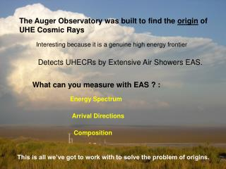 The Auger Observatory was built to find the  origin  of UHE Cosmic Rays