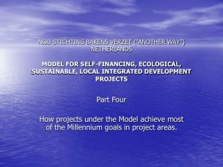 Part Four How projects under the Model achieve most of the Millennium goals in project areas.