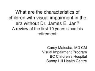 Carey Matsuba, MD CM Visual Impairment Program BC Children's Hospital  Sunny Hill Health Centre