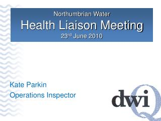 Northumbrian Water Health Liaison  Meeting 23 rd  June 2010
