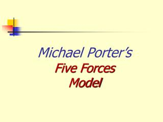 Michael Porter s Five Forces  Model