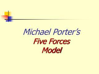Michael Porter s Five Forces  Model