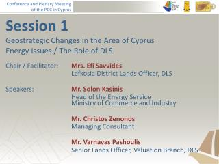 Session 1 Geostrategic Changes in the Area of  Cyprus Energy  Issues / The Role of DLS