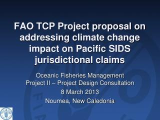 Oceanic Fisheries Management Project II � Project Design Consultation  8 March 2013
