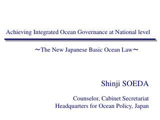 Shinji SOEDA Counselor, Cabinet Secretariat Headquarters for Ocean Policy, Japan