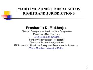 Proshanto K. Mukherjee Director, Postgraduate Maritime Law Programme Professor of Maritime Law