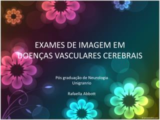 EXAMES DE IMAGEM EM DOEN�AS VASCULARES CEREBRAIS