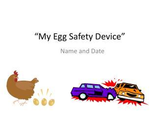 """""""My Egg Safety Device"""""""