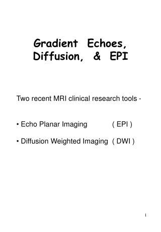 Gradient  Echoes, Diffusion,  &  EPI