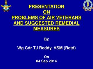 PRESENTATION ON  PROBLEMS OF AIR VETERANS  AND  SUGGESTED  REMEDIAL MEASURES By
