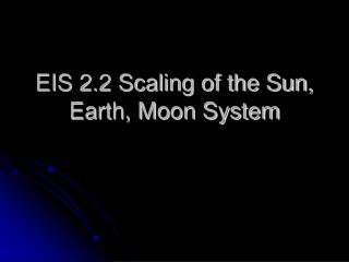 EIS 2.2 Scaling of the Sun, Earth, Moon System
