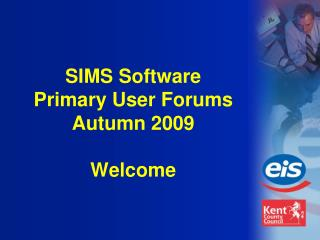 SIMS Software Primary User Forums Autumn 2009 Welcome