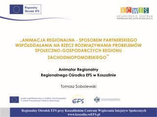 Animator Regionalny Regionalnego Ośrodka EFS w Koszalinie Tomasz Sobolewski
