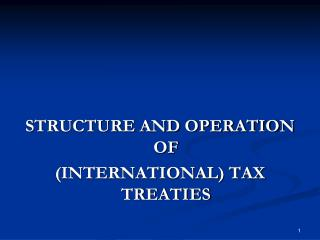 STRUCTURE AND OPERATION OF  (INTERNATIONAL) TAX TREATIES