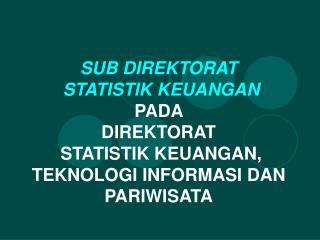 Sub Direktorat Statistik Keuangan, mencakup :