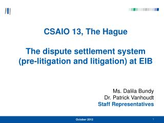 CSAIO 13, The Hague The dispute settlement system (pre-litigation and litigation) at EIB
